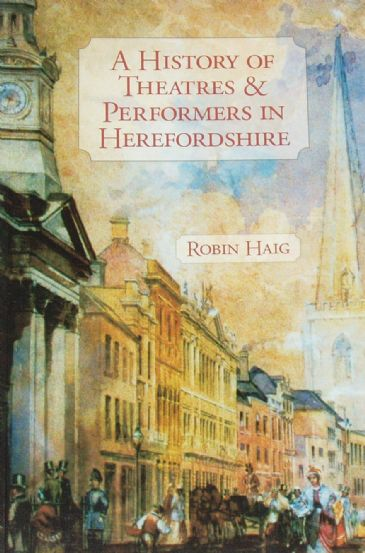 A History of Theatres and Performers in Herefordshire, by Robin Haig